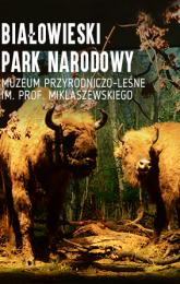 Białowieski Park Narodowy. Muzeum Przyrodniczo-Leśne im. prof. Miklaszewskiego